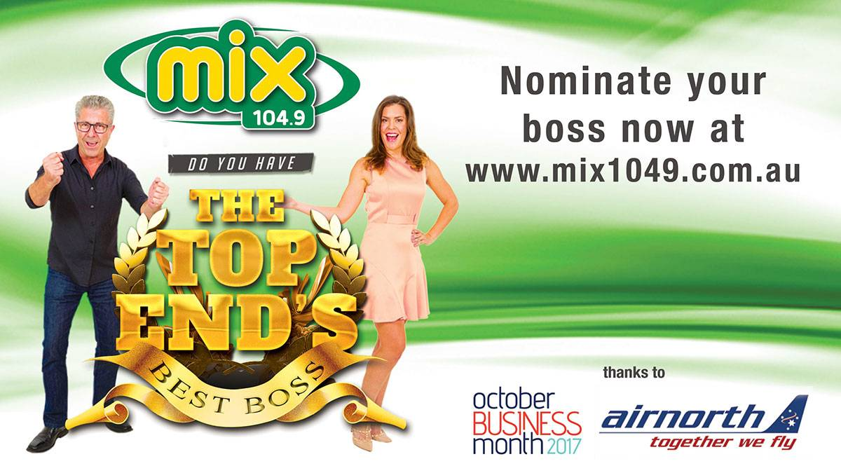 Do you have the Top End's Best Boss, nominate your boss now at www.mix1049.com.au